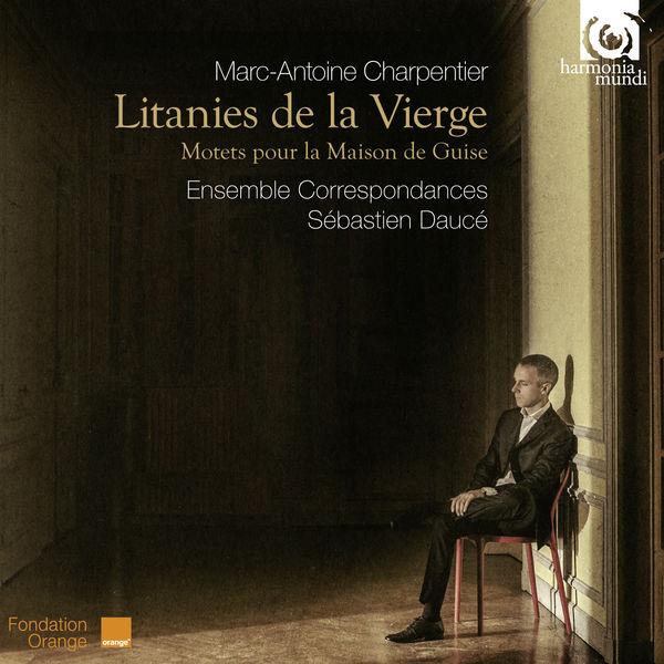 Sébastien Daucé - M.-A. Charpentier : Litanies de la Vierge - Motets