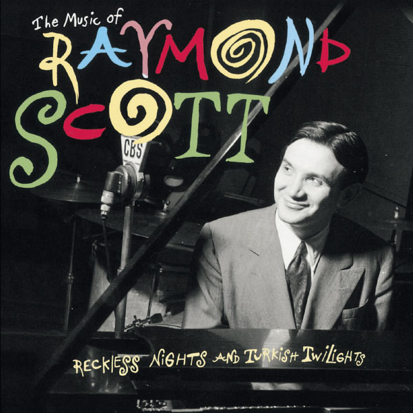 Raymond Scott|The Music Of Raymond Scott: Reckless Nights And Turkish Twilights