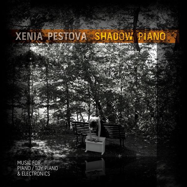 Xenia Pestova - Shadow Piano