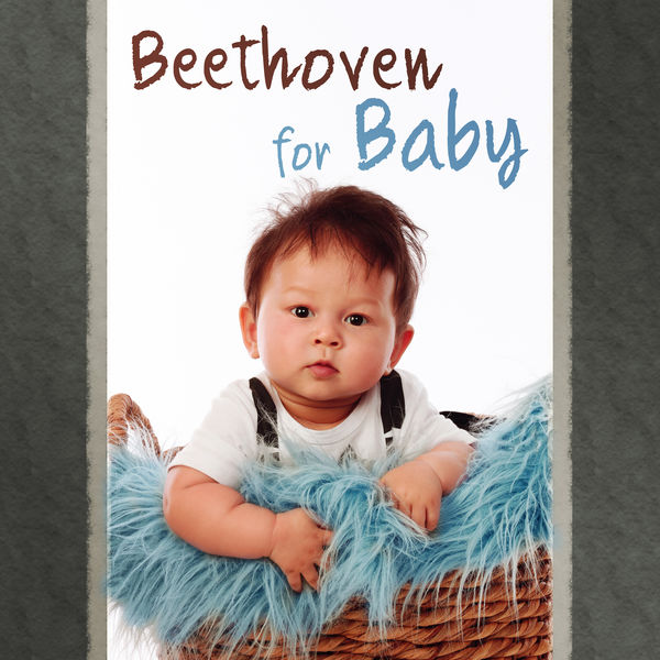 First Baby Classical Collection - Beethoven for Baby – Classical Music for Listening, Growing Brain Your Baby, Music for Brilliant, Little Kids, Piano Music, Melodies for Relaxation