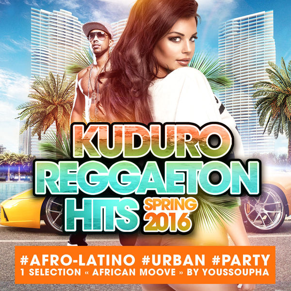 "Various Artists - Kuduro Reggaeton Hits Spring 2016 : #Afro-Latino #Urban #Party 1 Sélection ""African Moove"" By Youssoupha"