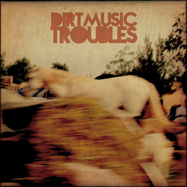 Dirtmusic|Troubles
