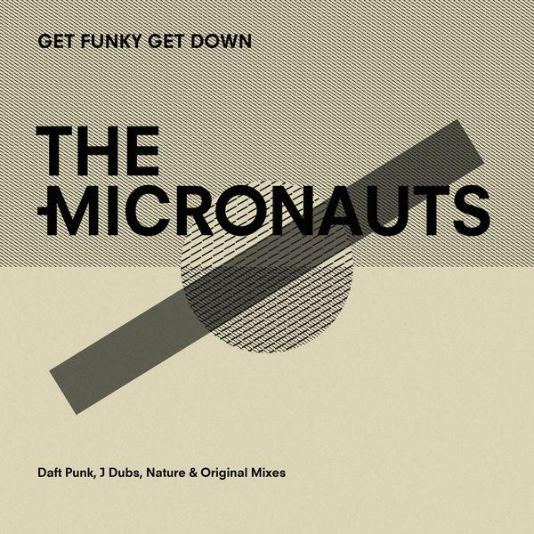 The Micronauts - Get Funky Get Down (Daft Punk, J Dubs, Nature & Original Mixes)