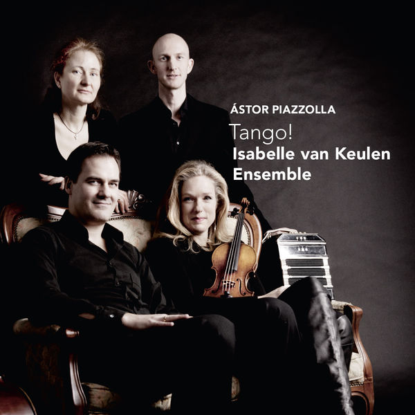 Isabelle van Keulen Ensemble - Piazzolla: Tango!