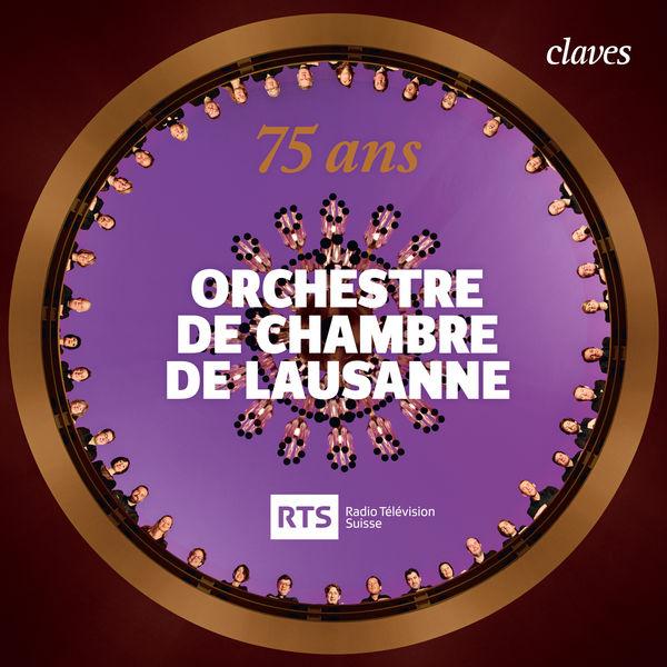 Orchestre De Chambre De Lausanne - Orchestre de Chambre de Lausanne - 75 ans