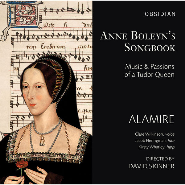 Alamire - Anne Boleyn's Songbook: Music & Passions of a Tudor Queen