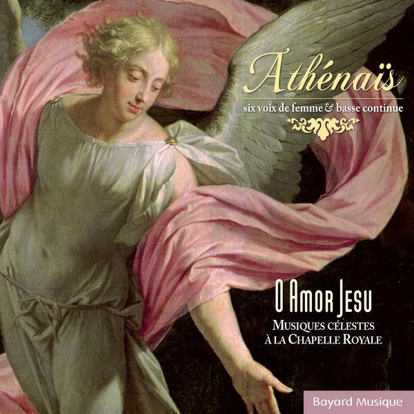 Athénaïs - O Amor Jesu - Musiques célestes à la chapelle royale