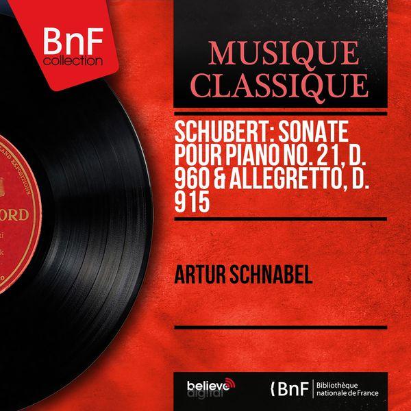 Artur Schnabel - Schubert: Sonate pour piano No. 21, D. 960 & Allegretto, D. 915 (Mono Version)