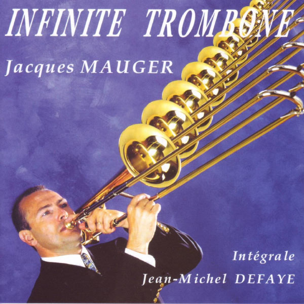 Jacques Mauger - Jacques Mauger : Infinite Trombone