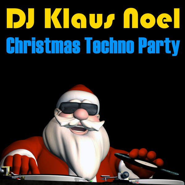 DJ Klaus Noel - Christmas Techno Party (12 Dance Christmas Anthems)