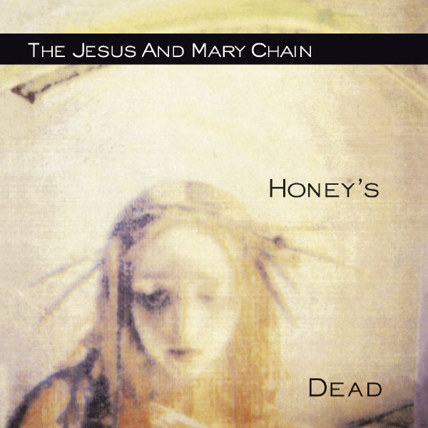 The Jesus And Mary Chain - Honey's Dead