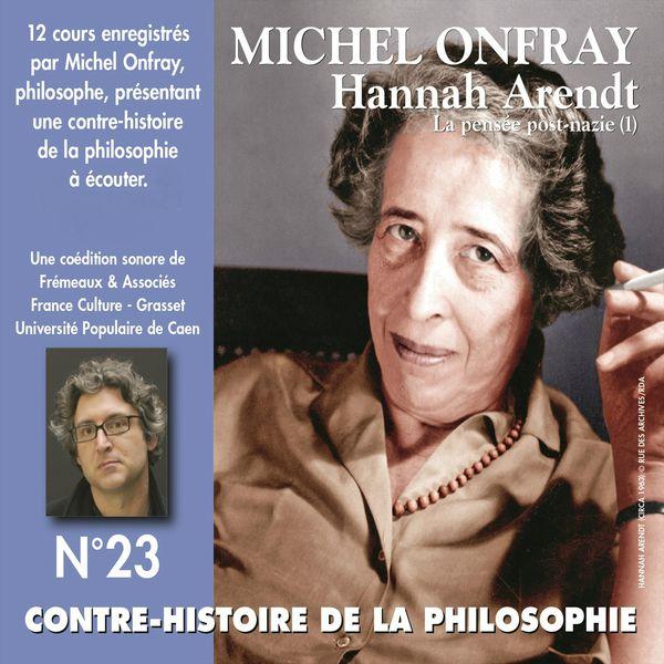 Michel Onfray - Hannah Arendt : La pensée post-nazie (Contre-histoire de la philosophie 23.1)