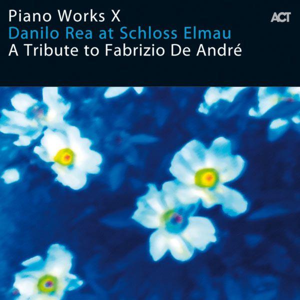 """Danilo Rea - Piano Works X: Danilo Rea at Schloss Elmau """"A Tribute to Fabrizio De André"""""""