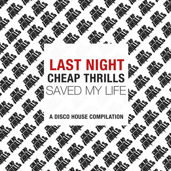 Various Artists - Last Night Cheap Thrills Saved My Life (A Disco House Compilation)