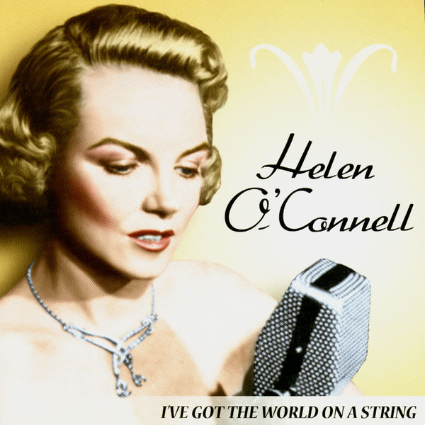 Helen O'Connell - I've Got the World On a String