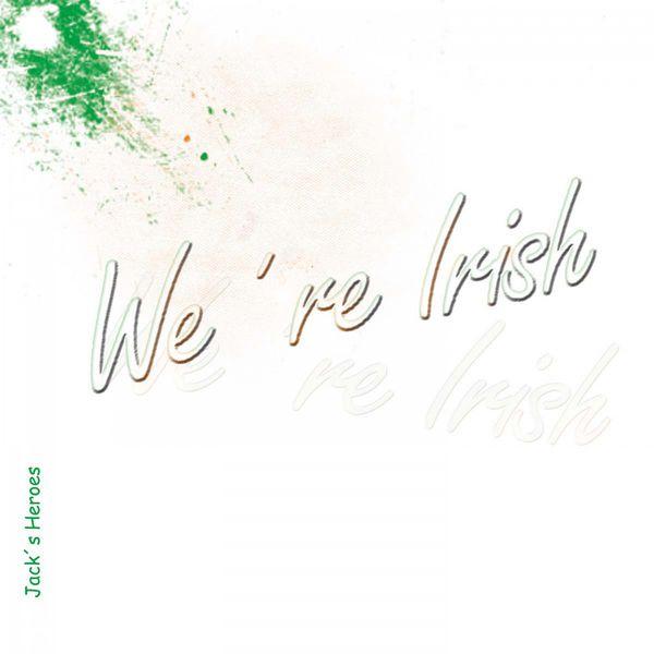 Jack's Heroes - We're Irish