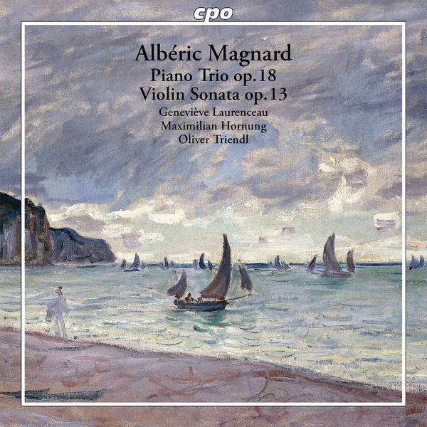 Geneviève Laurenceau - Magnard : Piano Trio, Op.18 & Violin Sonata, Op.13
