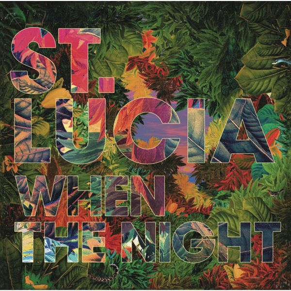 St. Lucia - When The Night (Deluxe)