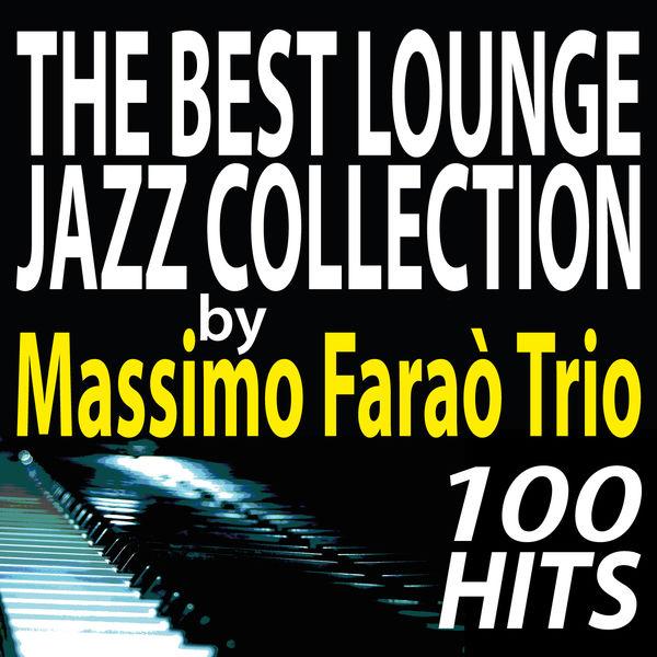 Massimo Faraò Trio - The Best Lounge Jazz Collection by Massimo Faraò Trio.. 100 Hits
