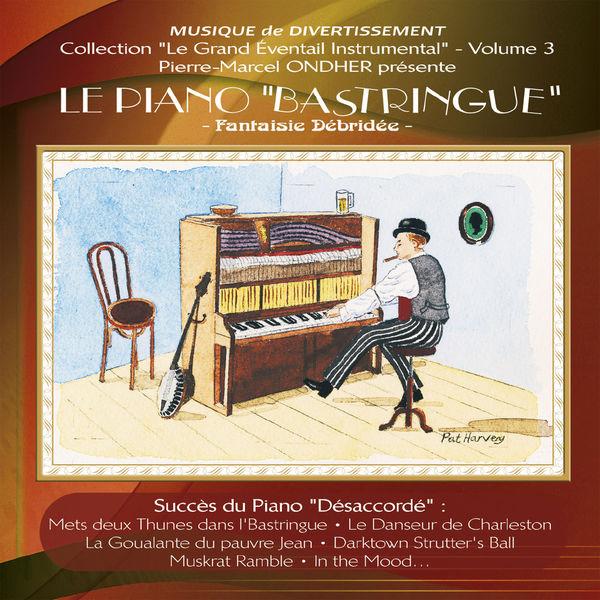 """Various Interprets - Le Piano """"Bastringue"""" : Fantaisie débridée (Collection """"Le grand éventail instrumental"""", Vol. 3)"""