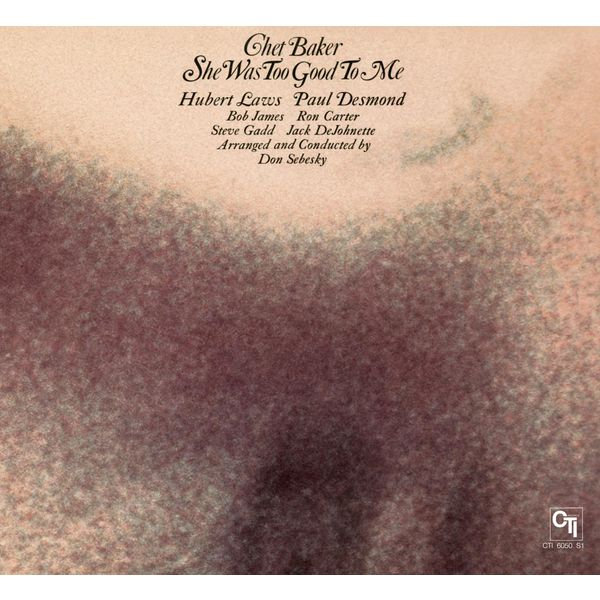 Chet Baker - She Was Too Good To Me (CTI Records 40th Anniversary Edition)