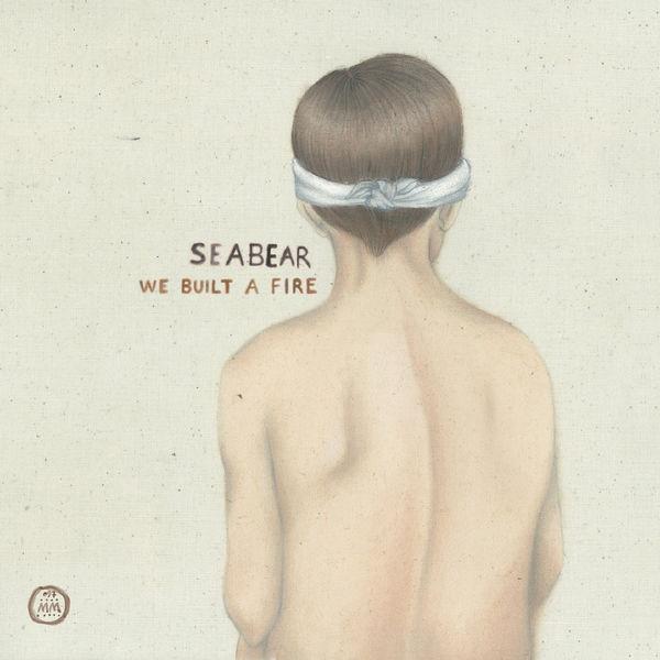 Seabear|We Built A Fire