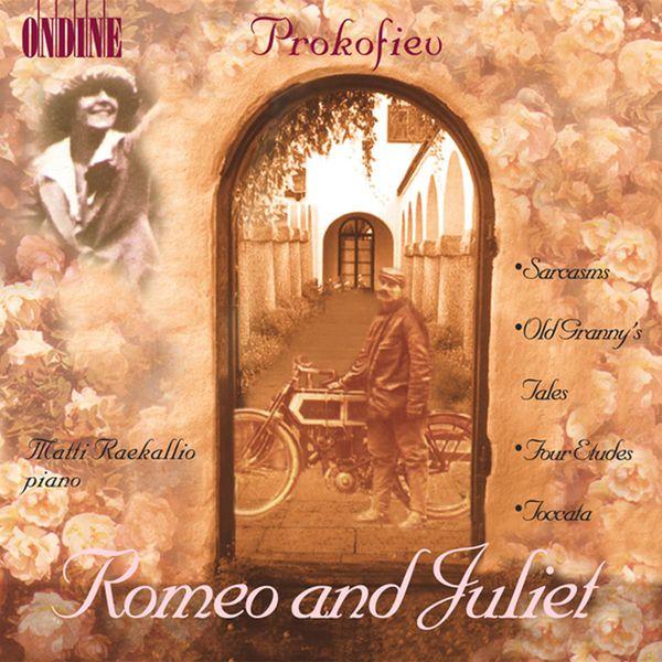 Matti Raekallio|PROKOFIEV, S.: 10 Pieces from Romeo and Juliet / Sarcasms / Old Grandmother's Tales / 4 Etudes / Toccata (Raekallio)