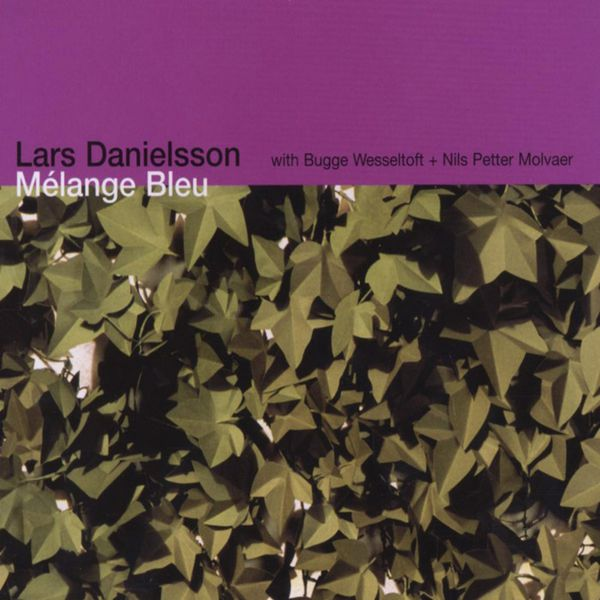 Lars Danielsson - Mélange Bleu (With Bugge Wesseltoft + Nils Petter Molvaer)