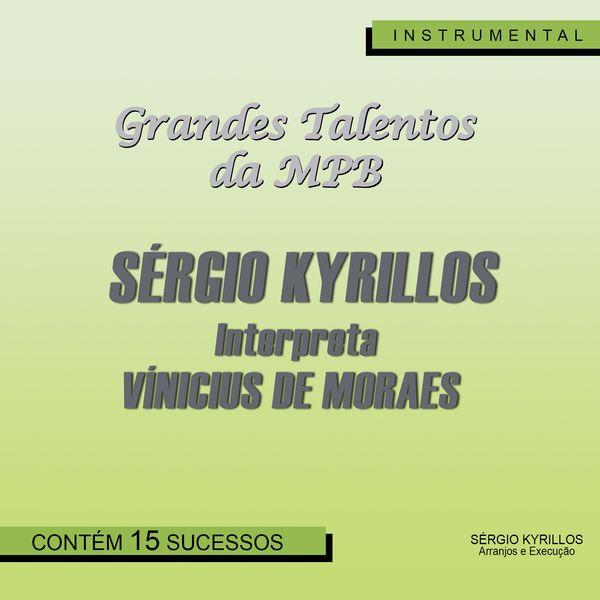 Sérgio Kyrillos - Grandes Talentos da MPB (Sérgio Kyrillos Interpreta Vinicius de Moraes)