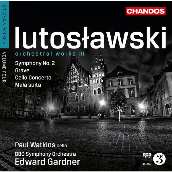 Edward Gardner - Witold Lutoslawski (Volume 3) : Œuvres orchestrales