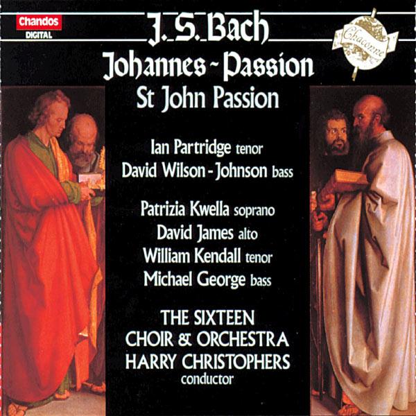 The Sixteen - Harry Christophers Johann Sebastian Bach : Johannes-Passion