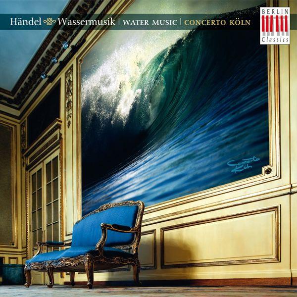 Concerto Köln - HANDEL, G.F.: Water Music / Sinfonias in B flat major, HWV 339 and 347 (Concerto Koln)