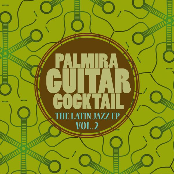 Palmira Guitar Cocktail - The Latin Jazz EP, Vol. 2