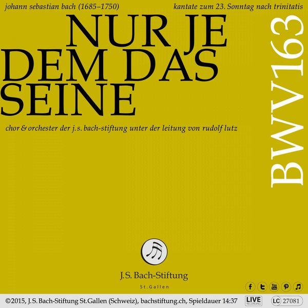 Chor der J.S. Bach-Stiftung - Bachkantate, BWV 163 - Nur jedem das Seine