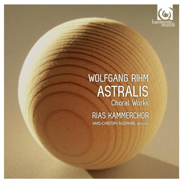 Hans-Christoph Rademann - Wolfgang Rihm : Œuvres chorales / Choral Works (Sieben Passions-Texte - Fragmenta passionis - Astralis)