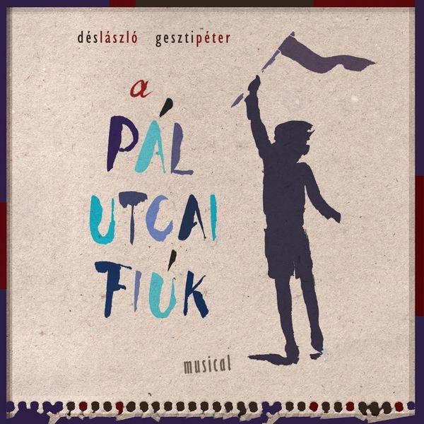 Original Cast - Dés & Geszti: A Pál Utcai Fiúk (Musical)