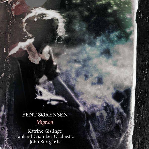 Katrine Gislinge|Bent Sørensen : Mignon, Sinful Songs, Ständchen...