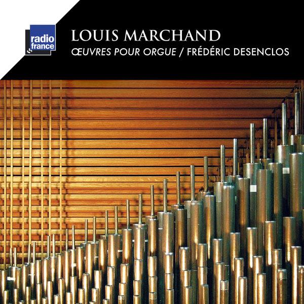 Frederic Desenclos - Louis Marchand : Œuvres pour orgue