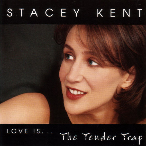 Stacey Kent - Love Is... The Tender Trap