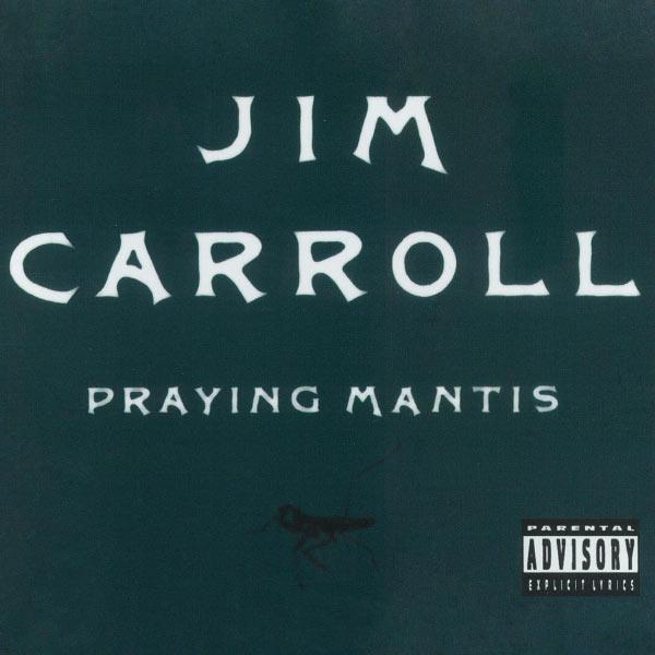Jim Carroll - Praying Mantis
