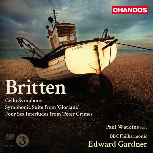 Edward Gardner - Britten: Cello Symphony, Gloriana (Symphonic Suite), Four Sea Interludes