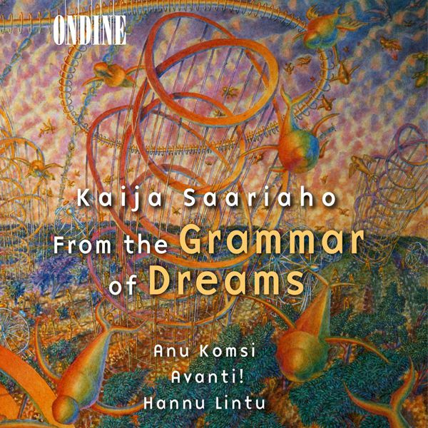 Anu Komsi - SAARIAHO, K.: From the Grammar of Dreams / Prelude-Confession-Postlude / Grammaire des reves / Adjo (Komsi, Salomaa)