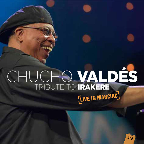 Chucho Valdés - Tribute to Irakere: Live in Marciac