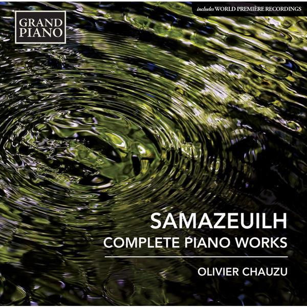 Olivier Chauzu - Gustave Samazeuilh : Complete Piano Works