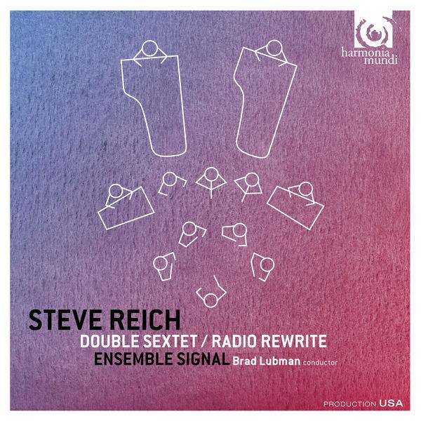 Ensemble Signal|Steve Reich : Double Sextet, Radio Rewrite
