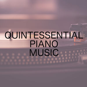 Quintessential Piano Music