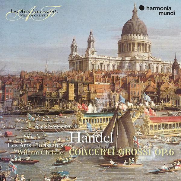 Les Arts Florissants - Handel: Concerti Grossi, Op. 6