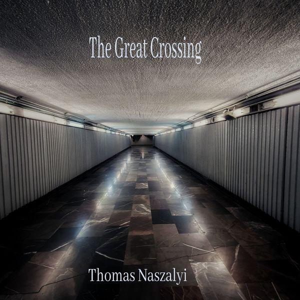 Thomas Naszalyi - The Great Crossing