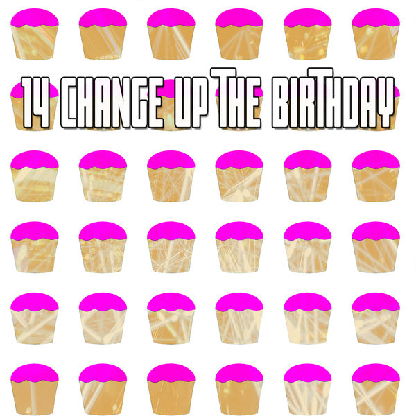 Happy Birthday - 14 Change up the Birthday