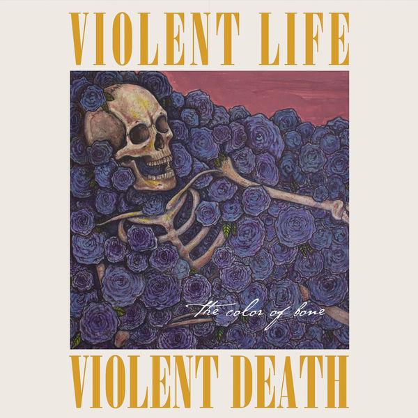 Violent Life Violent Death - The Color of Bone